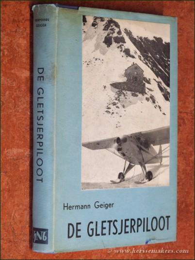 GEIGER, HERMANN. - De gletsjerpiloot door Hermann Geiger verteld aan André Guex. (2e druk).