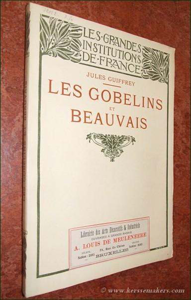 GUIFFREY, JULES. - Les Gobelins et Beauvais. Les manufactures nationales de tapisseries.