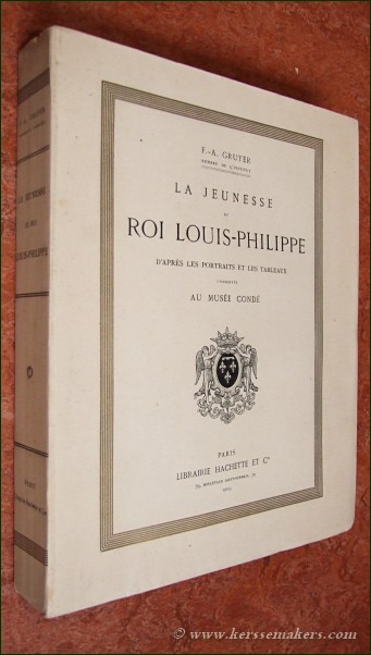 GRUYER, F. A. - La jeunesse du Roi Louis-Philippe d'après les portraits et les tableaux conserves au Musée Condé.