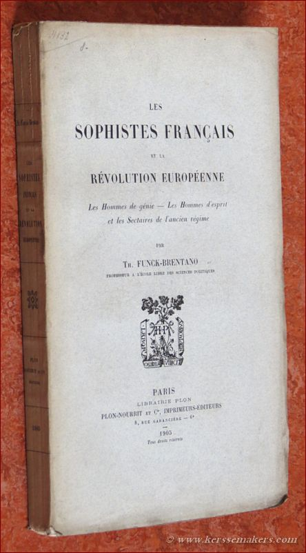 FUNCK-BRENTANO. - Les sophistes français et la révolution européenne. Les hommes de génie. Les hommes d'esprit et les sectaires de l'ancien régime.