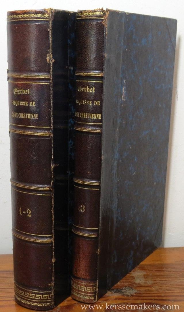 GERBET, L'ABBÉ PH. / M. A. BONNETTY. - Esquisse de Rome Chretienne. (3 volumes in 2 bindings).
