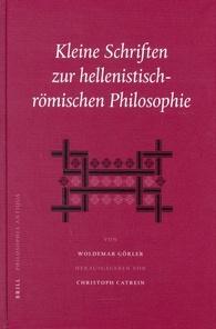 GÖRLER, WOLDEMAR / HERAUSGEGEBEN VON CHRISTOPH CATREIN. - Kleine Schriften zur hellenistisch-römischen Philosophie.