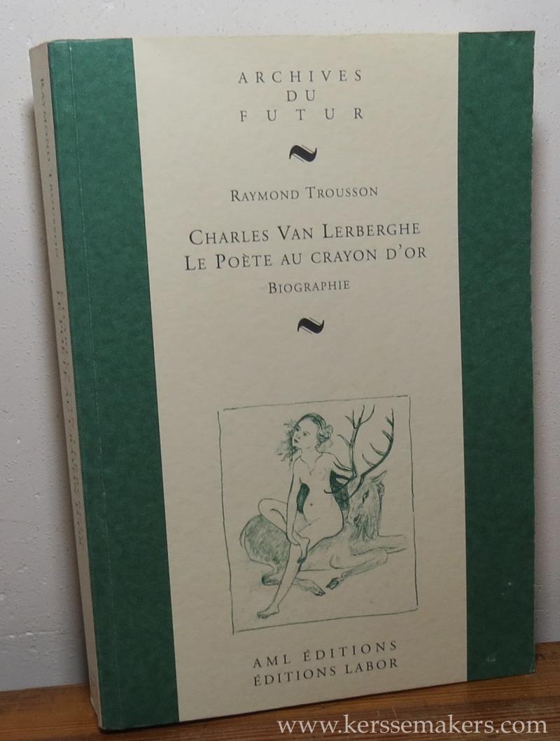 TROUSSON, RAYMOND. - Charles Van Lerberghe Le Poete au crayon d'or. Biographie.