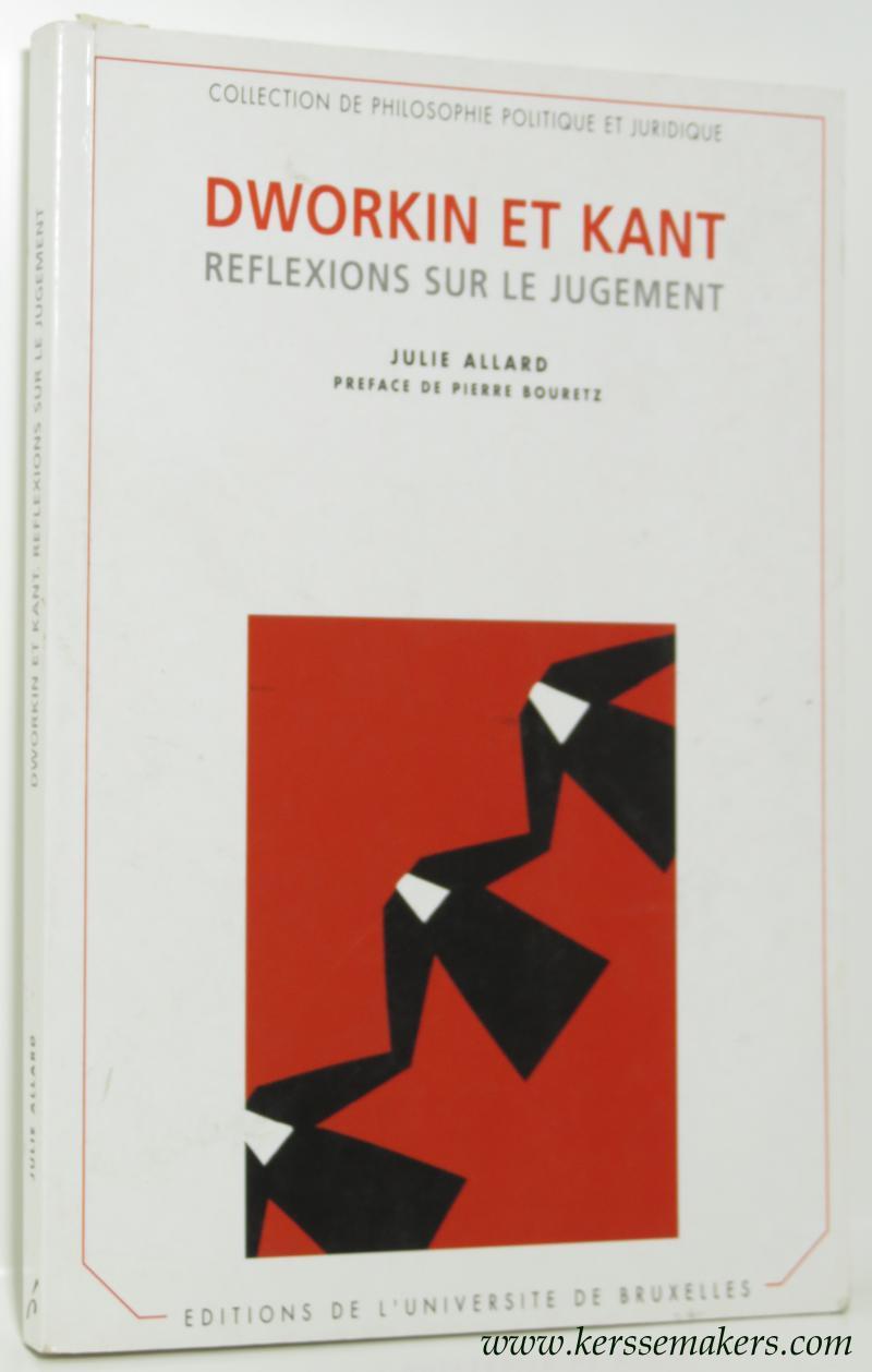ALLARD, JULIE. - Dworkin et Kant. Reflexions sur le jugement. Preface de Pierre Bouretz.