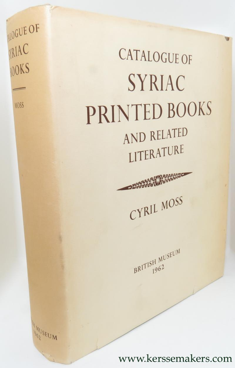 MOSS, CYRIL. - Catalogue of Syriac printed books and related literature in the British Museum.