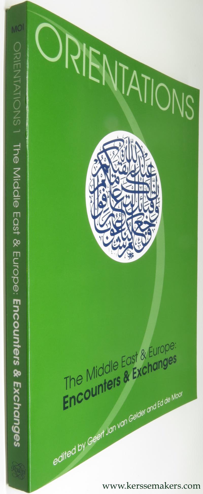 GELDER, G.J. VAN. & E. DE MOOR. (EDS.) - The Middle East and Europe. Encounters and exchanges