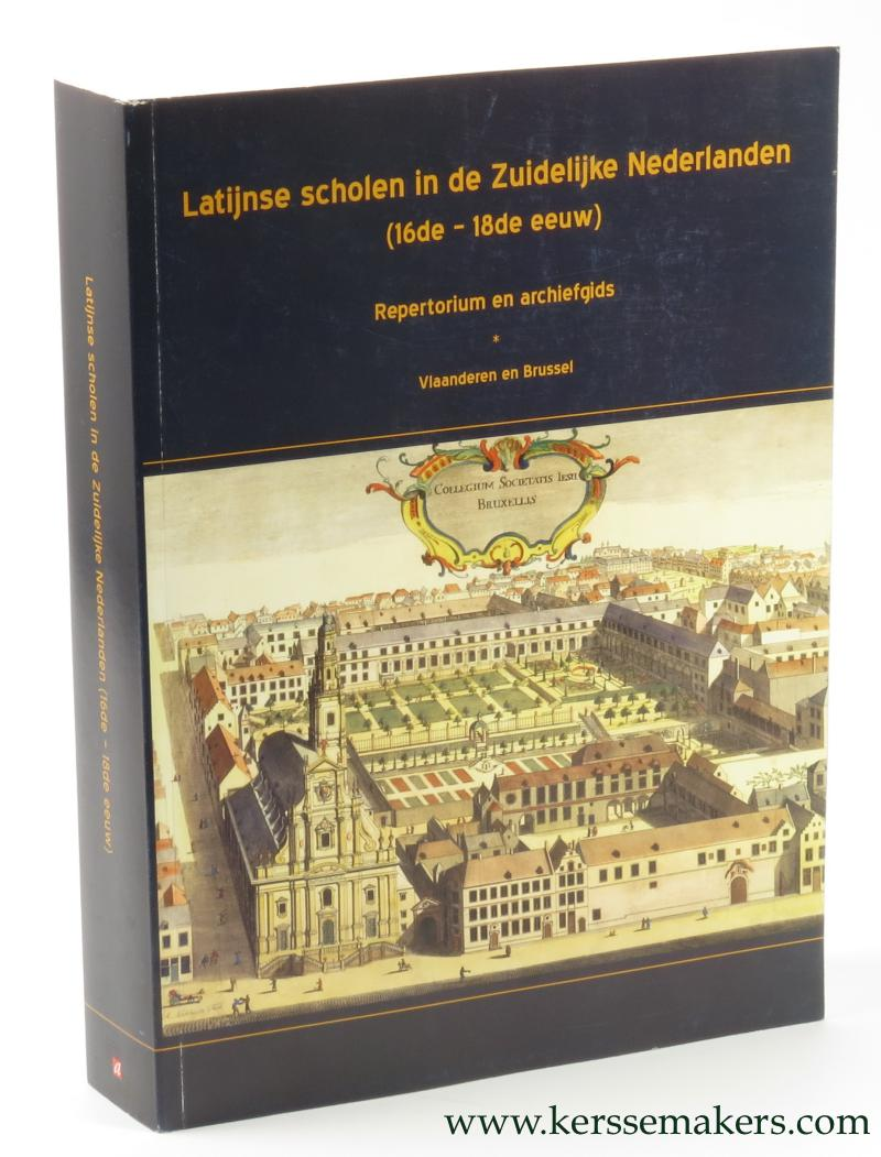 VANHOUTTE, JÜRGEN / JOHAN VAN DER EYCKEN / EDDY PUT / MARK D'HOKER (EDS.). - Latijnse scholen in de Zuidelijke Nederlanden (16de - 18de eeuw) Repertorium en archiefgids. Vlaanderen en Brussel.