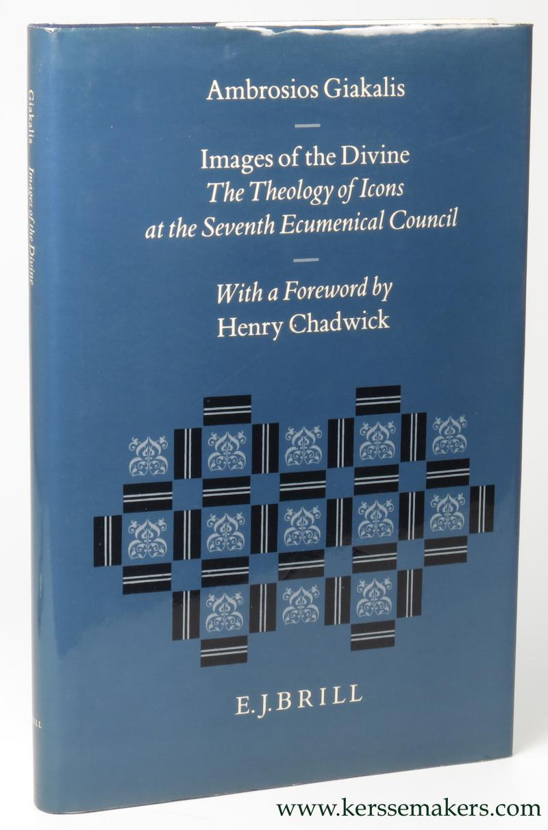 GIAKALIS, AMBROSIOS ; WITH A FOREWORD BY HENRY CHADWICK. - Images of the divine. The theology of icons at the seventh ecumenical council.