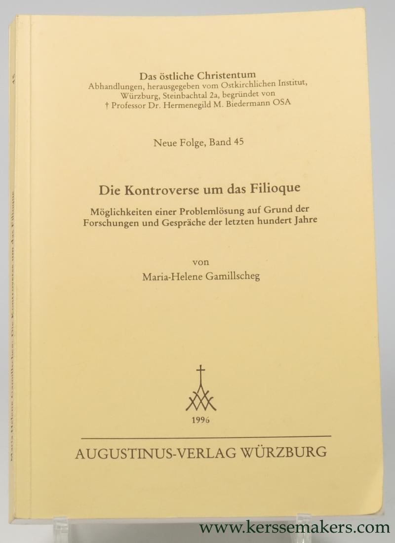GAMILLSCHEG, MARIA-HELENE. - Die Kontroverse um das Filioque. Möglichkeiten einer Problemlösung auf Grund der Forschungen und Gespräche der letzten hundert Jahre.