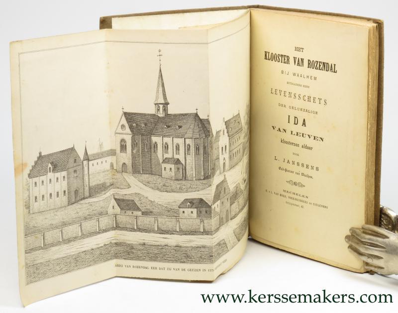 JANSSENS, L. -  Het klooster van Rozendal bij  Waalhem (Walem, Mechelen), mitsgaders eene levensschets der gelukzalige Ida van Leuven, kloosternon aldaar.