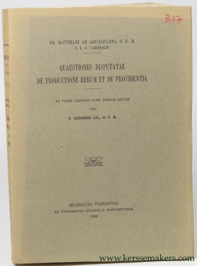 GAL, P. GEDEONIS. - Fr. Matthaei ab Aquasparta Quaestiones disputatae de productione rerum et de providentia.