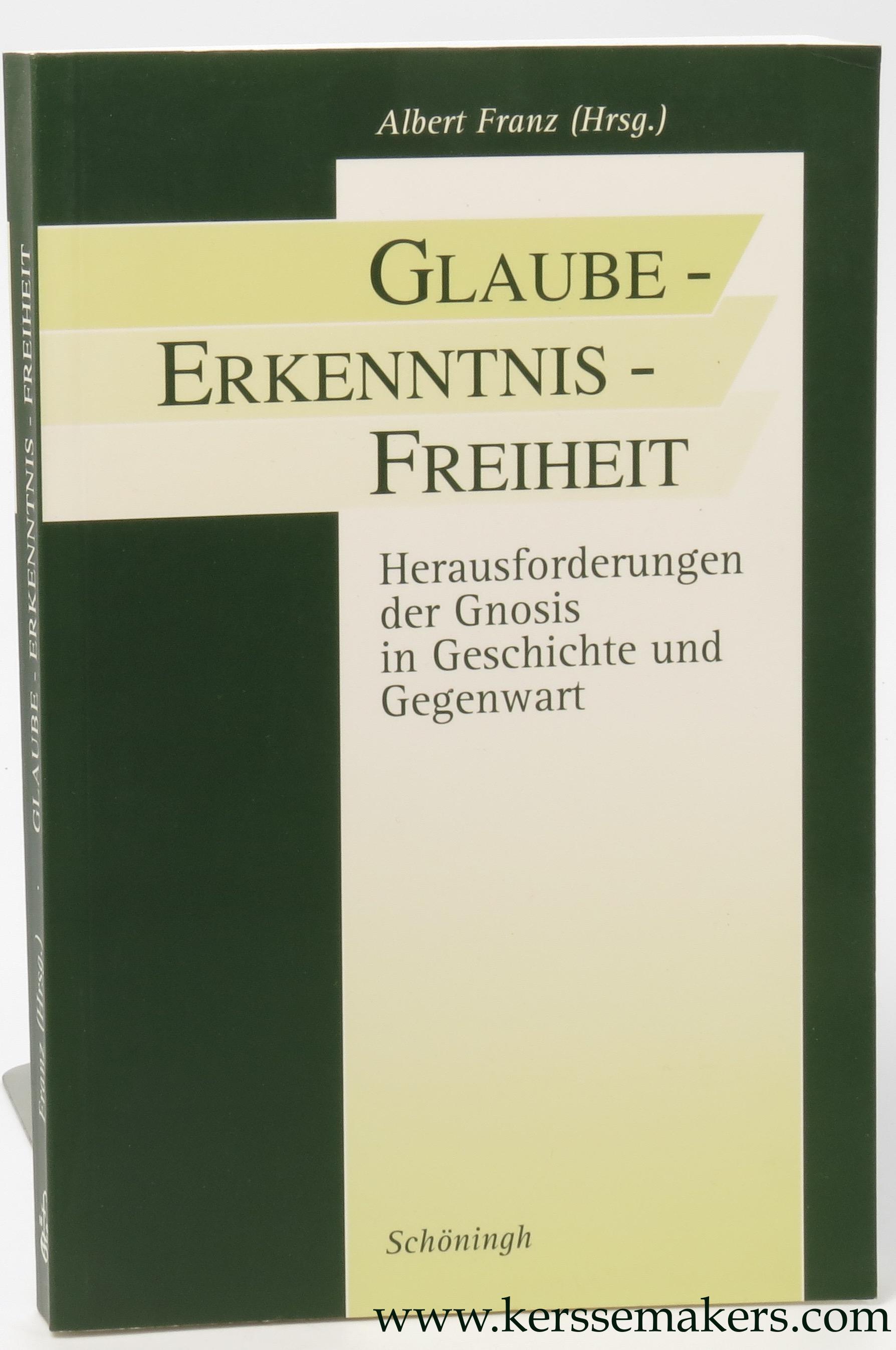 FRANZ, ALBERT (ED.). - Glaube - Erkenntnis - Freiheit. Herausforderungen der Gnosis in Geschichte und Gegenwart.