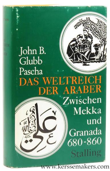 GLUBB PASCHA, JOHN B. - Das Weltreich der Araber. Zwischen Mekka und Granada 680-860.