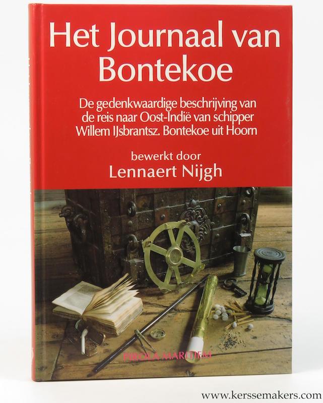 NIJGH, LENNAERT (ED.). - Het journaal van Bontekoe. De gedenkwaardige beschrijving van de reis naar Oost-Indie van schipper Willem IJsbrantsz. Bontekoe uit Hoorn, in de jaren 1618 tot en met 1625. Met een bijdrage van Piet Boon.