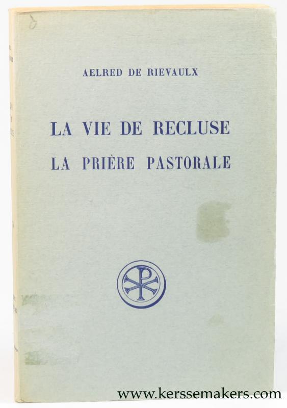 AELRED DE RIEVAULX. - La Vie de recluse. La prière pastorale.