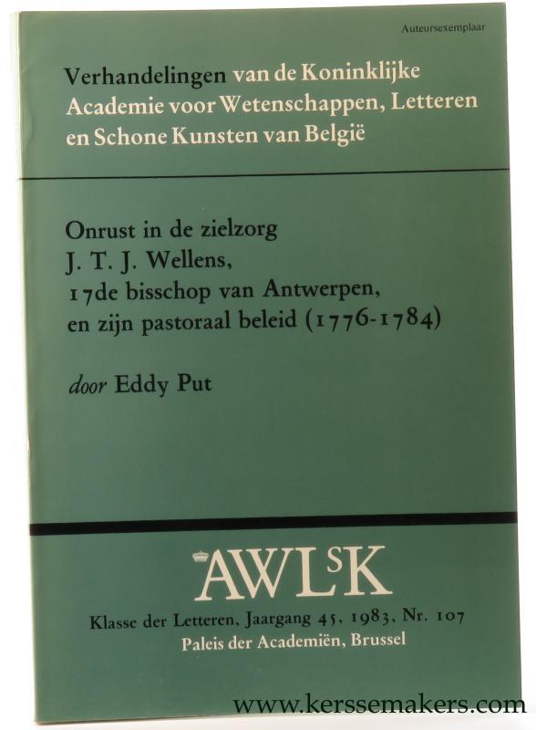 PUT, EDDY. - Onrust in de zielzorg. J.T.J. Wellens, 17de bisschop van Antwerpen, en zijn pastoraal beleid (1776-1784).