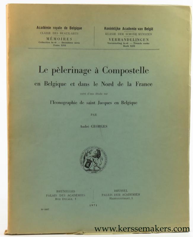 GEORGES, ANDRÉ. - Le pèlerinage à Compostelle en Belgique et dans le Nord de la France suivi d'une étude sur l'Iconographie de saint Jacques en Belgique.