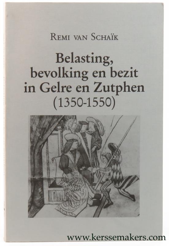 Schaïk, Remi van. - Belasting, bevolking en bezit in Gelre en Zutphen (1350-1550).