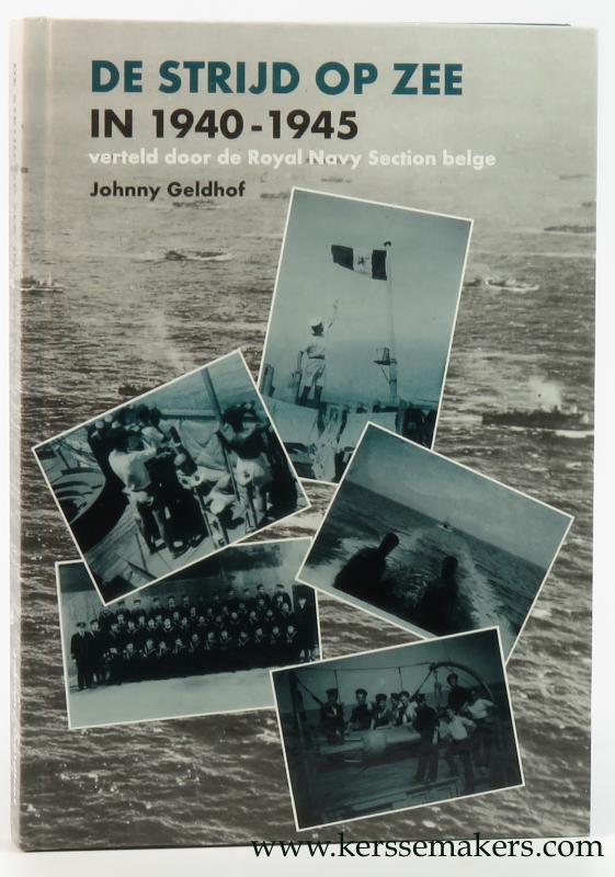 GELDHOF, JOHNNY. - De Strijd op zee in '40 - '45 verteld door de Royal Navy - Section Belge.