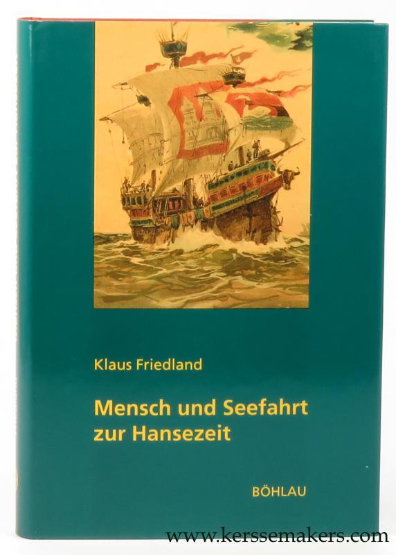 FRIEDLAND, KLAUS. - Mensch und Seefahrt zur Hansezeit.