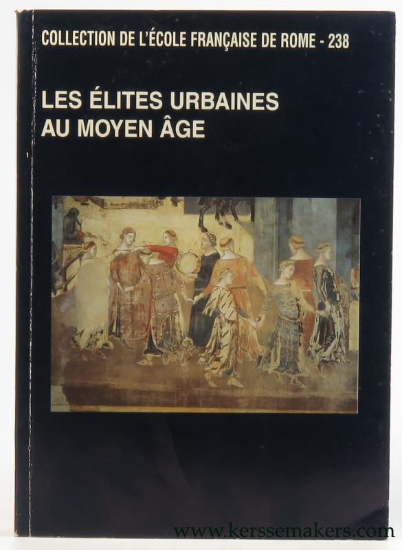 GAUVARD, CLAUDE (INTR.). - Les élites urbaines au moyen âge. XXIVe Congrès de la S.H.M.E.S. (Rome, mai 1996).