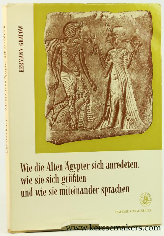 GRAPOW, HERMANN. - Wie die Alten Ägypter sich Anredeten, wie sie sich Grüssten und wie sie Miteinander Sprachen. Zweite Auflage.