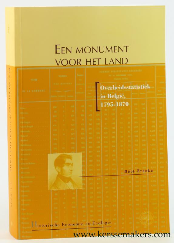 BRACKE, NELE. - Een monument voor het land. Overheidsstatistiek in Belgie 1795 - 1870.