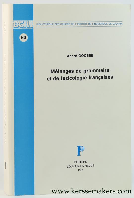 GOOSSE, ANDRE. - Melanges de grammaire et de lexicologie françaises.