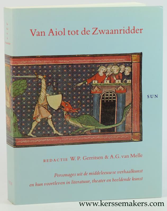 GERRITSEN, W.P. / A.G. VAN MELLE. - Van Aiol tot de Zwaanridder. Personages uit de middeleeuwse verhaalkunst en hun voortleven in literatuur, theater en beeldende kunst.