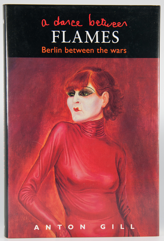 GILL, ANTON. - A dance between flames. Berlin between the wars.
