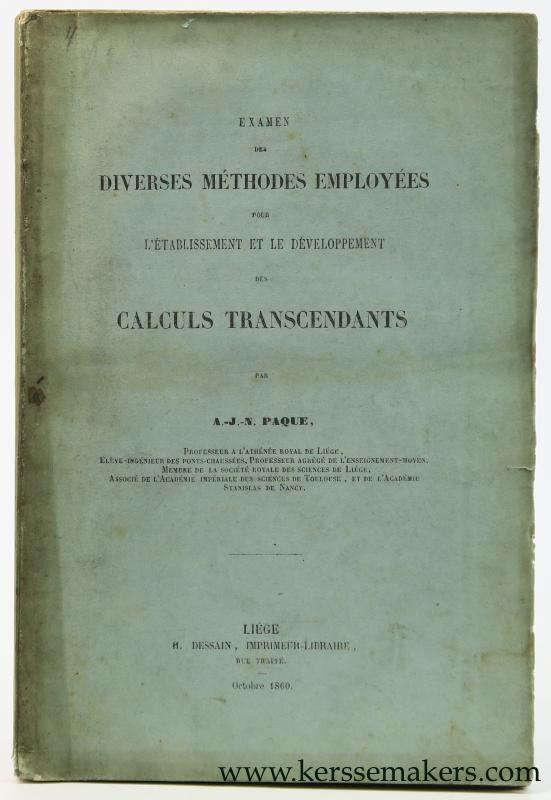 PAQUE, A. J. N. - Examen des diverses méthodes employées pour l'établissement et le développement des calculs transcendants.