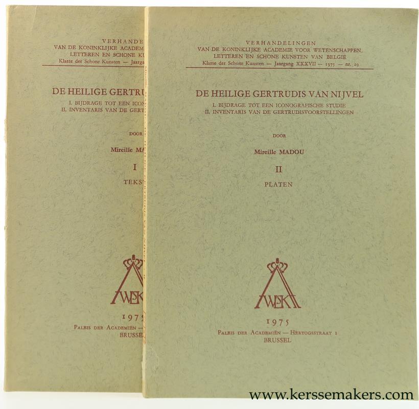 MADOU, MIREILLE. - De Heilige Gertrudis van Nijvel. I. Bijdrage tot een iconografische studie. II. Inventaris van de Gertrudisvoorstellingen. (complete in 2 volumes, text and plates).