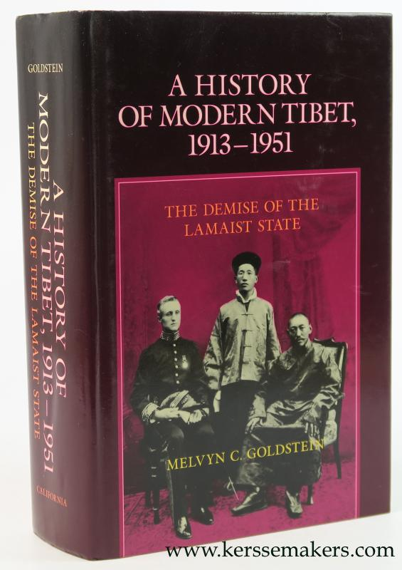 Goldstein, Melvyn C. - A History of Modern Tibet, 1913-1951. The Demise of the Lamaist State.