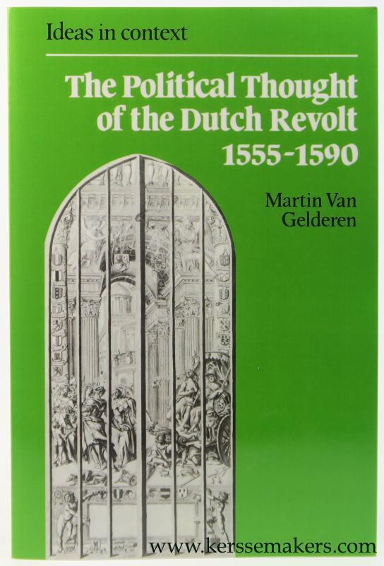 GELDEREN, MARTIN VAN. - The Political Thought of the Dutch Revolt 1555-1590.