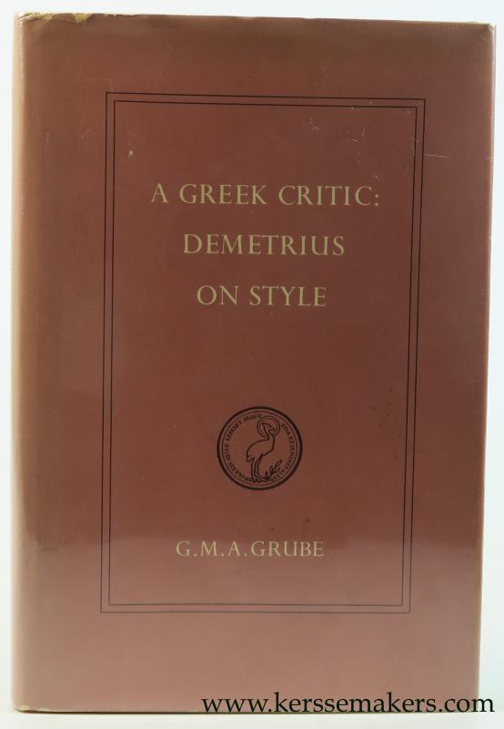GRUBE, G. M. A. - A Greek Critic: Demetrius on Style.