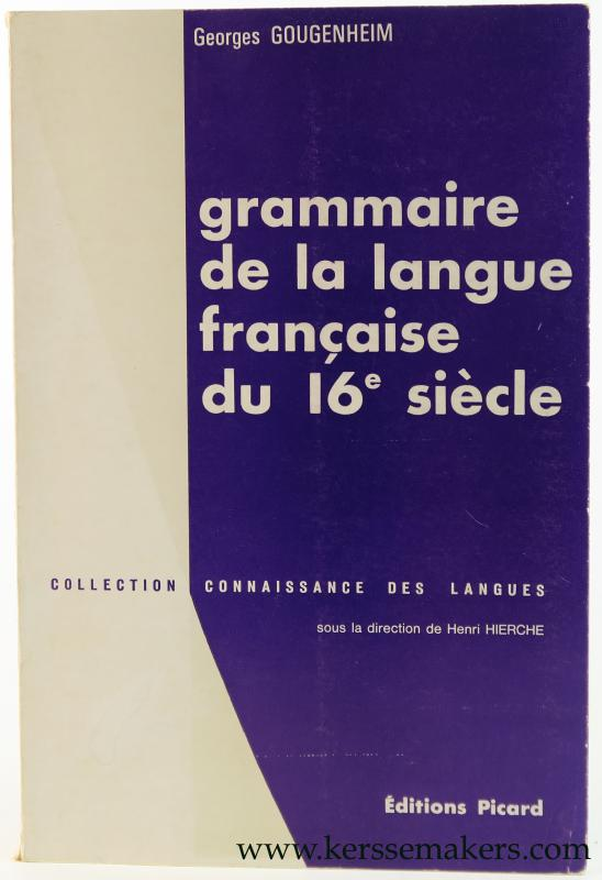 GOUGENHEIM, GEORGES. - Grammaire de la langue Française du seizième siècle. Nouvelle édition, entièrement refondue. Ouvrage posthume.