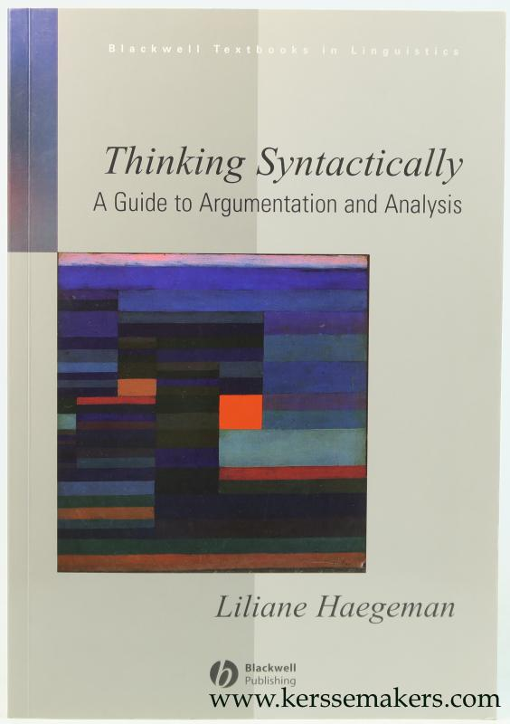 HAEGEMAN, LILIANE. - Thinking Syntactically. A Guide to Argumentation and Analysis.