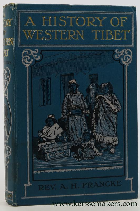 Francke, A. H. - A History of Western Tibet. One of the Unknown Empires. With maps and illustrations. [1st. ed.].