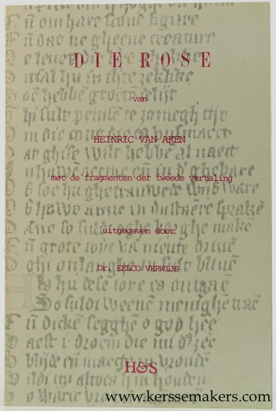 AKEN, HEINRIC VAN / EELCO VERWIJS. - Die Rose van Heinric van Aken, met de fragmenten der tweede vertaling, van wege de maatschappij der Nederlandsche letterkunde te Leiden. Uitgegeven door Eelco Verwijs.