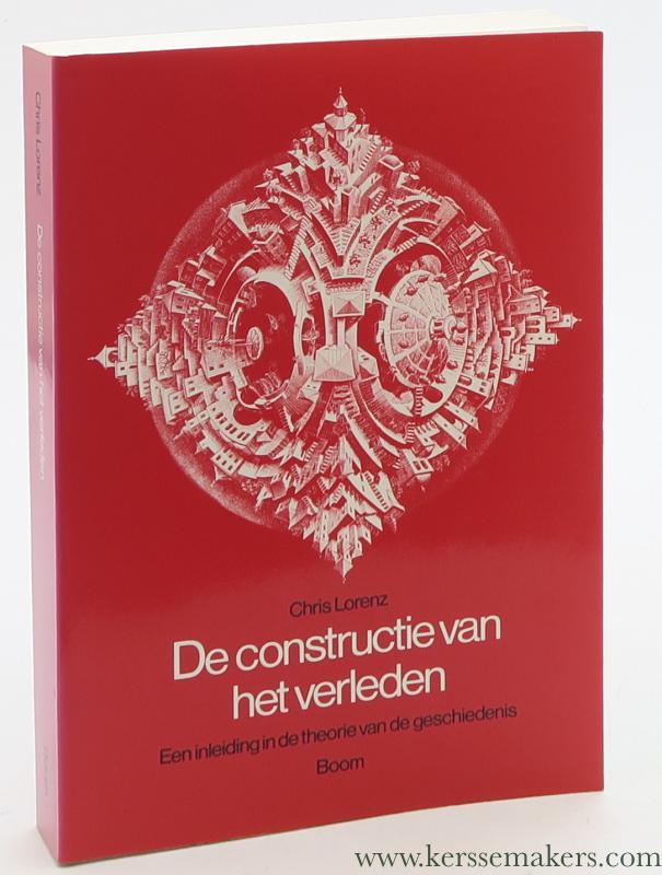 LORENZ, CHRIS. - De constructie van het verleden. Een inleiding in de theorie van de geschiedenis. Vierde, herziene druk.