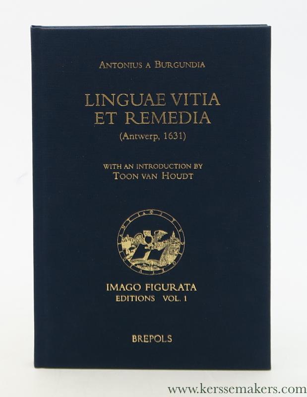 ANTONIUS A BURGUNDIA - Linguae vitiae et remedia. (Antwerp, 1631). With an Introduction by Toon van Houdt.