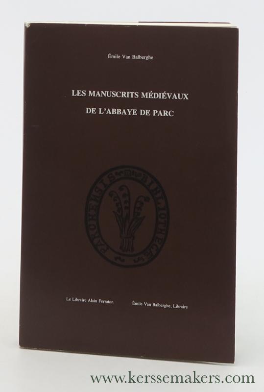 BALBERGHE, ÉMILE VAN. - Les manuscrits médiévaux de l'Abbaye de Parc. Recueil d'articles. Avant-propos de Jean-François Gilmont.
